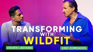 How WildFit Is Changing The World & Transforming Health Globally | Eric Edmeades and Vishen Lakhiani