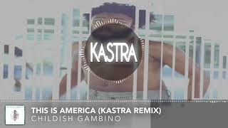 Childish Gambino - This Is America (Kastra Remix) [Free Download]