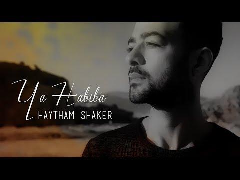 Haytham Shaker - Ya Habiba - يا حبيبة