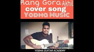 AKHIL | RANG GORA | COVER BY YODHA MUSIC | (OFFICAL VIDEO ) | BOB | Latest Punjabi Song 2018 |