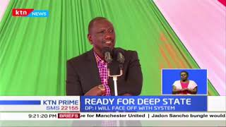 DP Ruto: I'm not afraid of the deep state & system; I will face off with the system