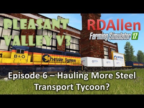 Farming Simulator 17 MP Pleasant Valley 17 V3 E6 - Hauling Steel, Transport Tycoon?