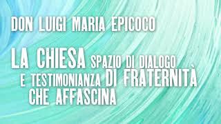 Don Luigi Maria Epicoco - La Chiesa spazio di dialogo e testimonianza di fraternità che affascina