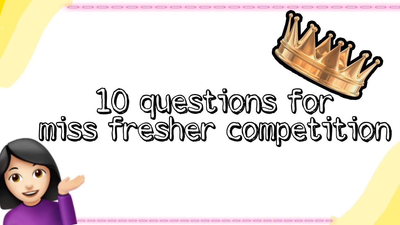 10 questions for miss-fresher's competition/Questions for miss fresher  competition