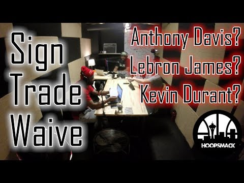 Sign, Trade, Waive: Kevin Durant, LeBron James, and Anthony Davis