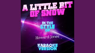 A Little Bit of Snow (In the Style of Howard Jones) (Karaoke Version)
