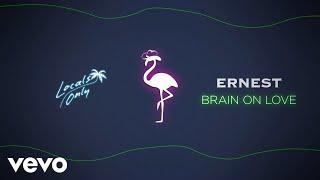 ERNEST - Brain On Love (Audio Only)