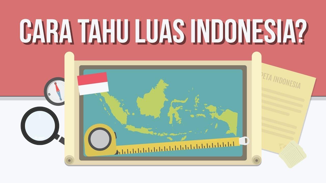 Bagaimana Cara Orang Tahu Luas Indonesia?