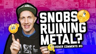 DO ELITIST SNOBS RUIN EVERYTHING? - Viewer comments 03