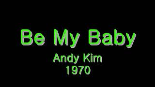 Be My Baby - Andy Kim - 1970