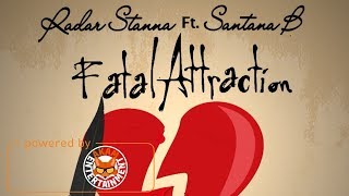 Radar Stanna Ft. Santana B - Fatal Attraction - March 2018