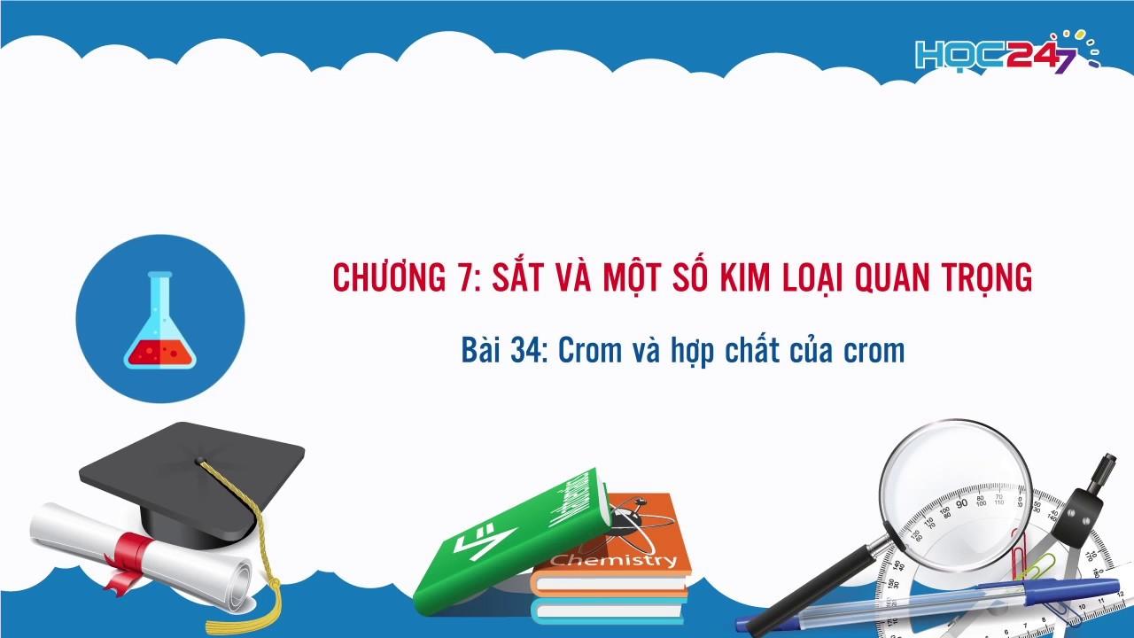 [Hóa học 12] Bài 34: Crom và hợp chất của crom