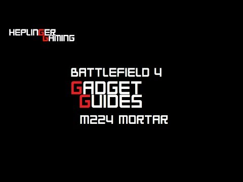 BF4 Gadget Guides - M224 Mortar