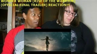 WONDER WOMAN [RISE OF THE WARRIOR] (OFFICIAL FINAL TRAILER) - REACTION!!!!!