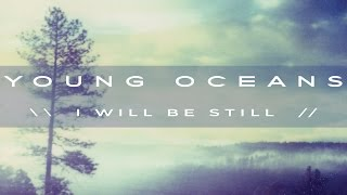 I WILL BE STILL by Young Oceans (official)
