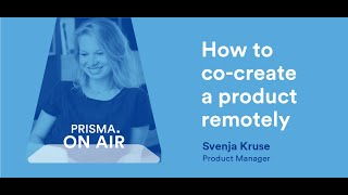 How to co-create a proḋuct remotely - Svenja Kruse (Product Manager)