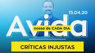 Críticas Injustas / A Vida Nossa de Cada Dia - 15/04/2020