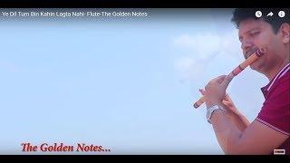 Ye Dil Tum Bin Kahin Lagta Nahi- Flute-The Golden Notes