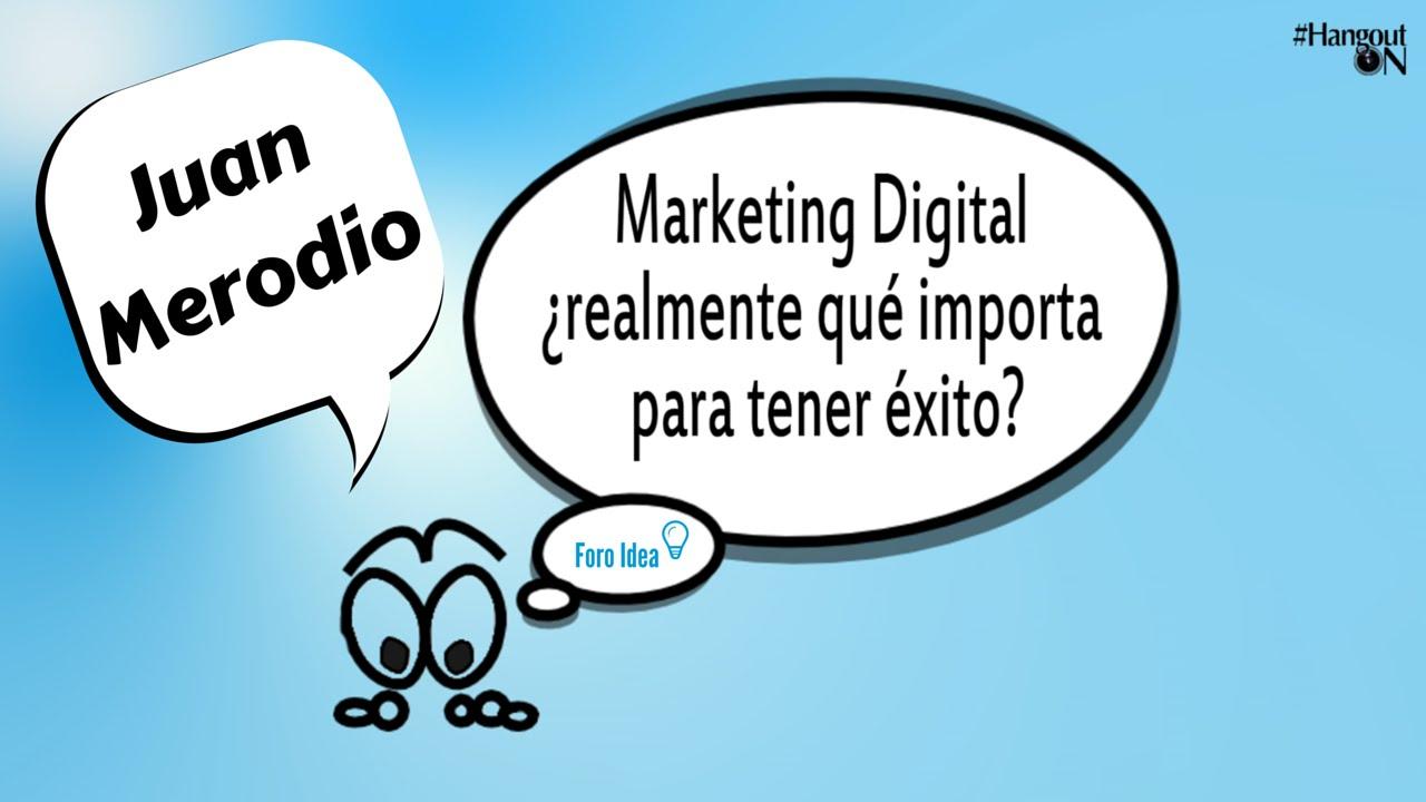 Marketing digital ¿qué importa para tener éxito? - Juan Merodio