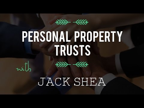 Personal Property Trusts with Jack Shea