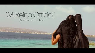 Reshine ft. Dez - Mi Reina Official (Official Music Video)