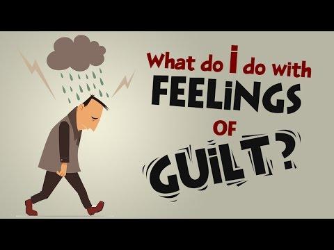 What Do I Do with Feelings of Guilt?