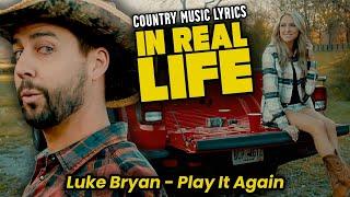 Country Music Lyrics IN REAL LIFE! Luke Bryan - Play it Again