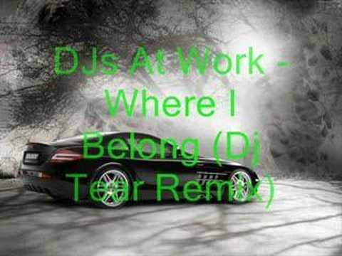 DJs At Work - Where I Belong (Dj Tear Remix)