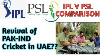 IPL Vs PSL Comparision I Revival of  Pak-India Cricket in UAE