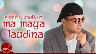 "Nabin K Bhattarai | Ma Maya Laudina ""म माय लाउदिन"" Superhit Nepali Pop Song | Music Dot Com"