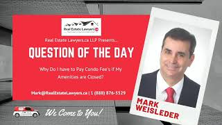 Do I have to Pay Condo Fees if My Amenities are Closed | Real Estate Lawyers.ca