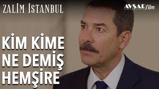 Kim Kime Ne Demiş Hemşire | Zalim İstanbul 3. Bölüm