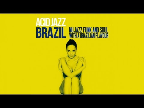 Acid Jazz Brazil - Nu Jazz, Funk & Soul with a brazilian flower - 2 Hours Top Lounge Chillout Music