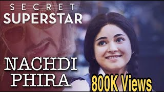 Gambar cover Nachdi Phira   Full Song   Secret Superstar__ Aamir Khan__Zaira Wasim