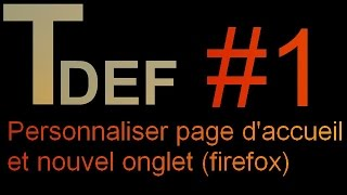Personnaliser page d'accueil et nouvel onglet (firefox) #1 ◄ TD&F ►