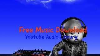 "How to Download Music from ""Youtube Audio Library"" ""Royalty Free Music"" ""No Copyright Music"""