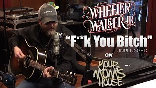 F*** You B*** (Unplugged) - Wheeler Walker Jr. on YMH