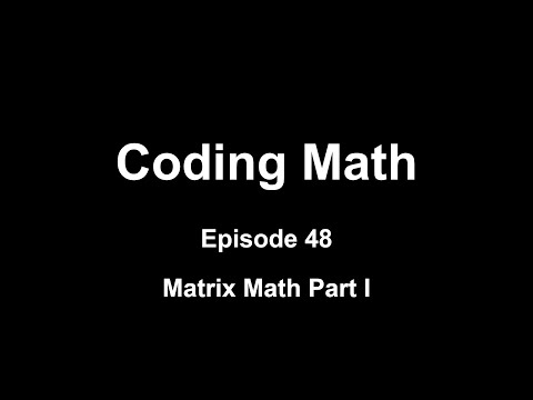 coding-math:-episode-48---matrix-math-part-i