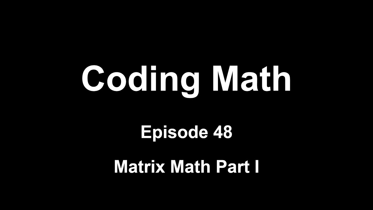 Coding Math: Episode 48 - Matrix Math Part I - YouTube