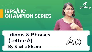 Idiom & Phrases - Letter A for IBPS Clerk and LIC Assistant | Sneha Shanti | Gradeup