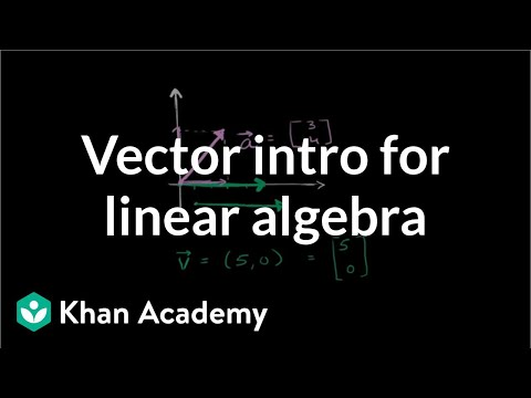 Vector intro for linear algebra | Vectors and spaces | Linear Algebra | Khan Academy