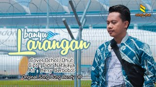 Download BANYU LARANGAN_BUNG RENDI (COVER OCHOL DHUT)
