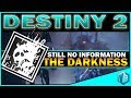 Destiny 2: The Darkness WE STILL WONT LEARN ABOUT IT!