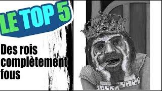 Le top 5 des rois complètement fous