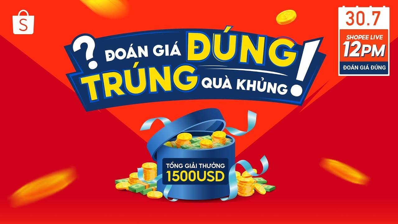 LIVESTREAM] ĐOÁN GIÁ ĐÚNG TRÚNG QUÀ KHỦNG
