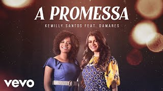 Kemilly Santos, Damares - A Promessa (Pseudo Video)