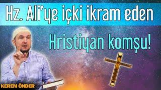 Hz. Ali'ye içki ikram eden Hristiyan komşu! / Kerem Önder