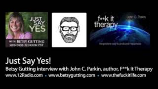 F**k It: John C. Parkin Interview w/ Betsy Gutting