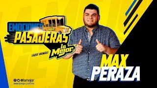 Emociones Pasajeras Con Max Peraza (versión completa)