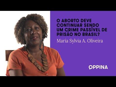 O aborto deve continuar sendo um crime passível de prisão no Brasil? – Maria Sylvia A. Oliveira